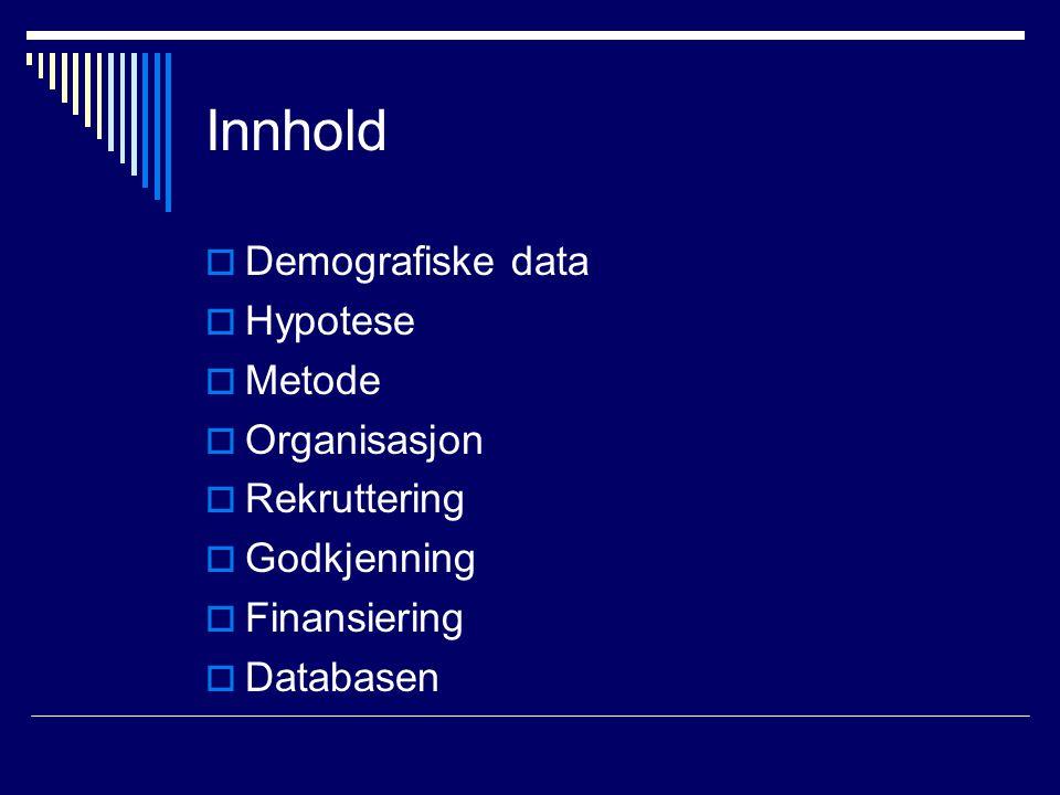 Innhold  Demografiske data  Hypotese  Metode  Organisasjon  Rekruttering  Godkjenning  Finansiering  Databasen