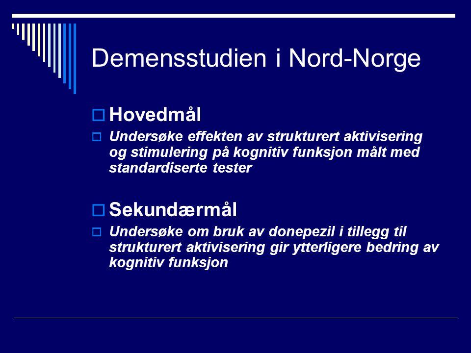 Demensstudien i Nord-Norge  Hovedmål  Undersøke effekten av strukturert aktivisering og stimulering på kognitiv funksjon målt med standardiserte tester  Sekundærmål  Undersøke om bruk av donepezil i tillegg til strukturert aktivisering gir ytterligere bedring av kognitiv funksjon