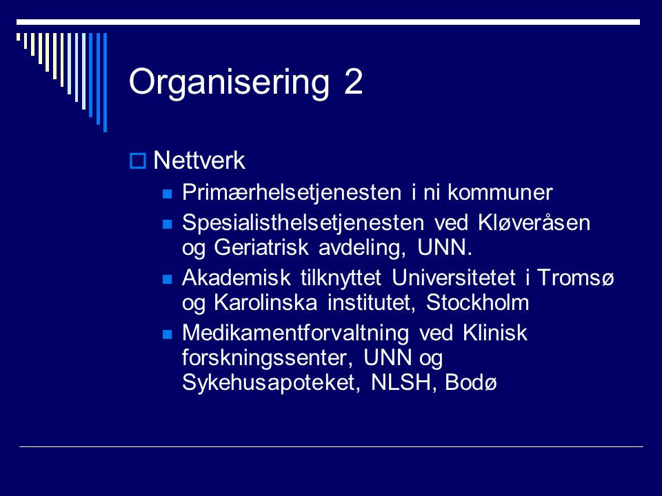 Organisering 2  Nettverk Primærhelsetjenesten i ni kommuner Spesialisthelsetjenesten ved Kløveråsen og Geriatrisk avdeling, UNN.