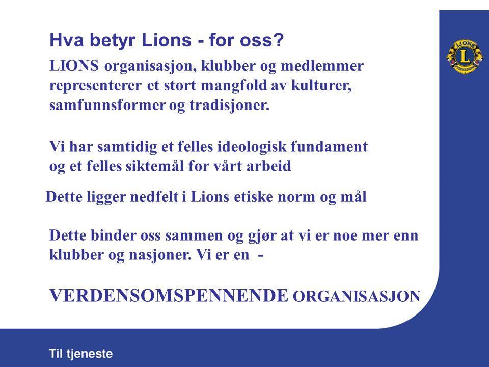 Vi har samtidig et felles ideologisk fundament og et felles siktemål for vårt arbeid Dette ligger nedfelt i Lions etiske norm og mål LIONS organisasjo