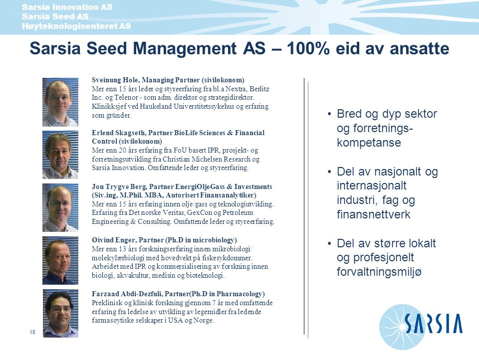 Sarsia Innovation AS Sarsia Seed AS Høyteknologisenteret AS 15 Sarsia Seed Management AS – 100% eid av ansatte Sveinung Hole, Managing Partner (sivilø