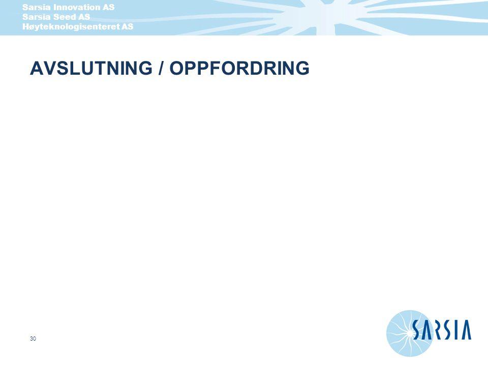Sarsia Innovation AS Sarsia Seed AS Høyteknologisenteret AS 30 AVSLUTNING / OPPFORDRING
