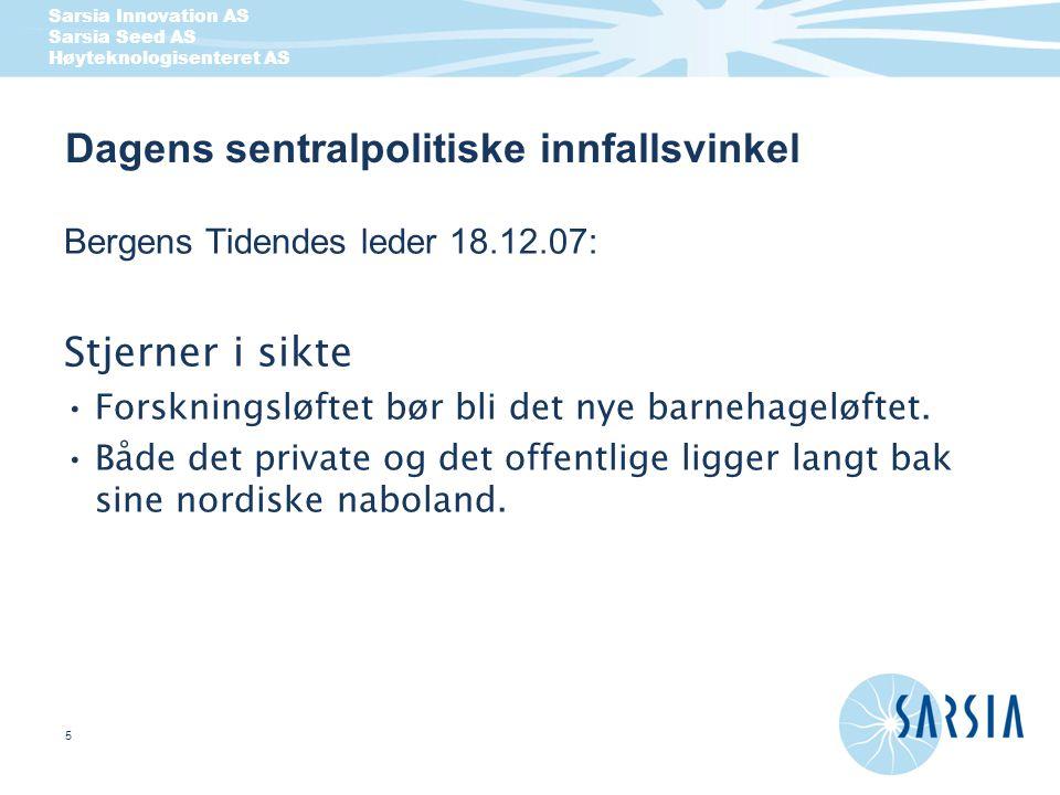 Sarsia Innovation AS Sarsia Seed AS Høyteknologisenteret AS 5 Dagens sentralpolitiske innfallsvinkel Bergens Tidendes leder 18.12.07: Stjerner i sikte