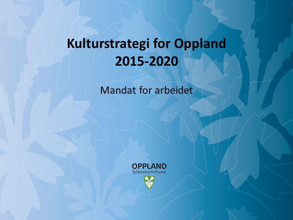 Mulighetenes Oppland Kulturstrategi for Oppland 2015-2020 Mandat for arbeidet