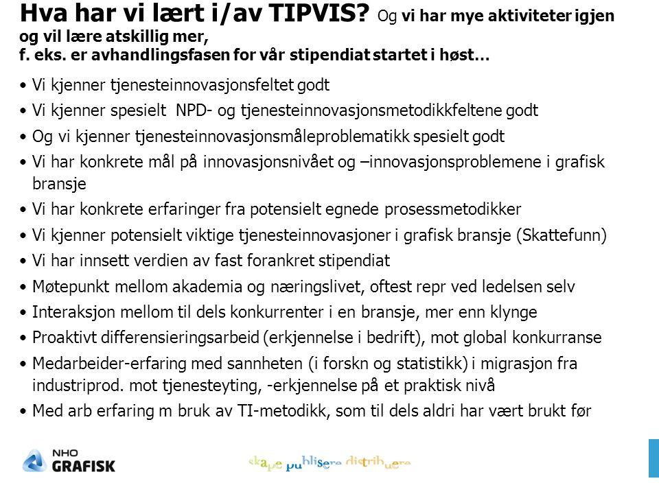 Hva har vi lært i/av TIPVIS. Og vi har mye aktiviteter igjen og vil lære atskillig mer, f.