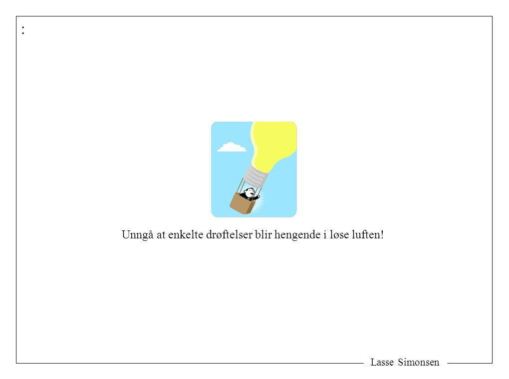 Lasse Simonsen : Unngå at enkelte drøftelser blir hengende i løse luften!