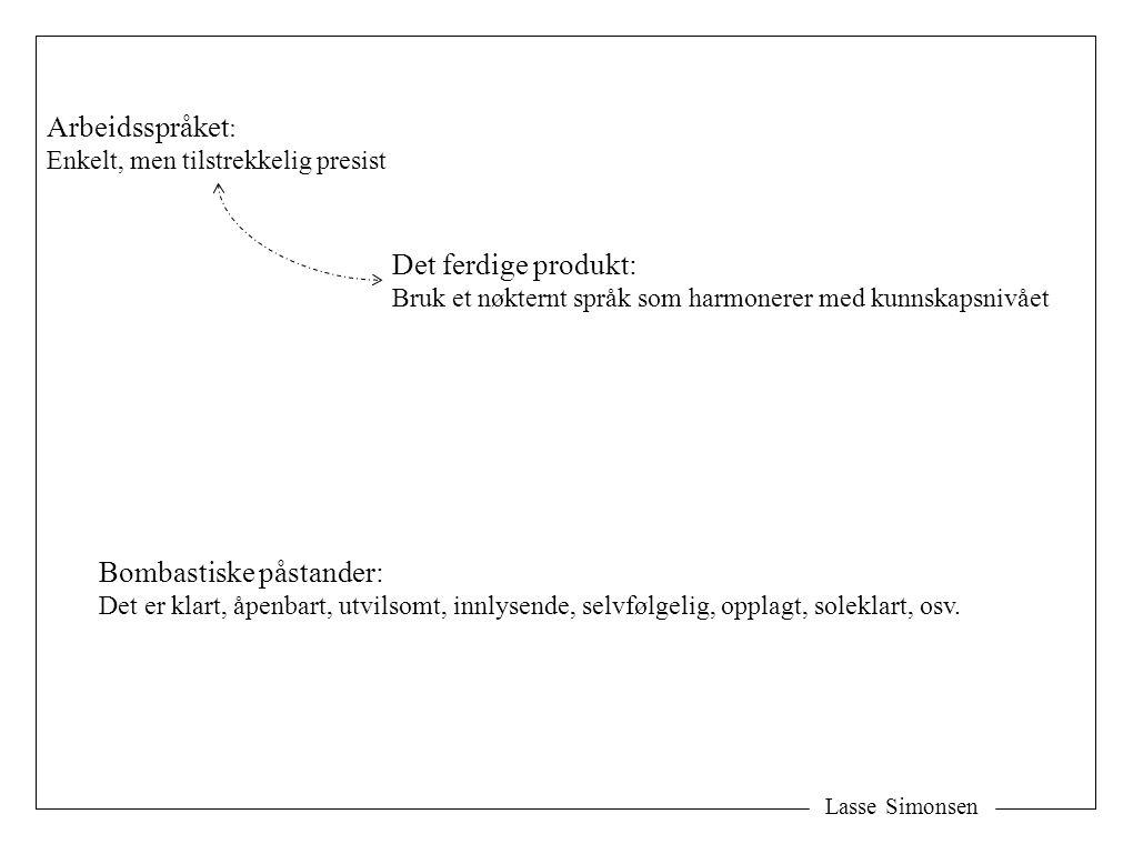 Lasse Simonsen Arbeidsspråket : Enkelt, men tilstrekkelig presist Det ferdige produkt: Bruk et nøkternt språk som harmonerer med kunnskapsnivået Bomba