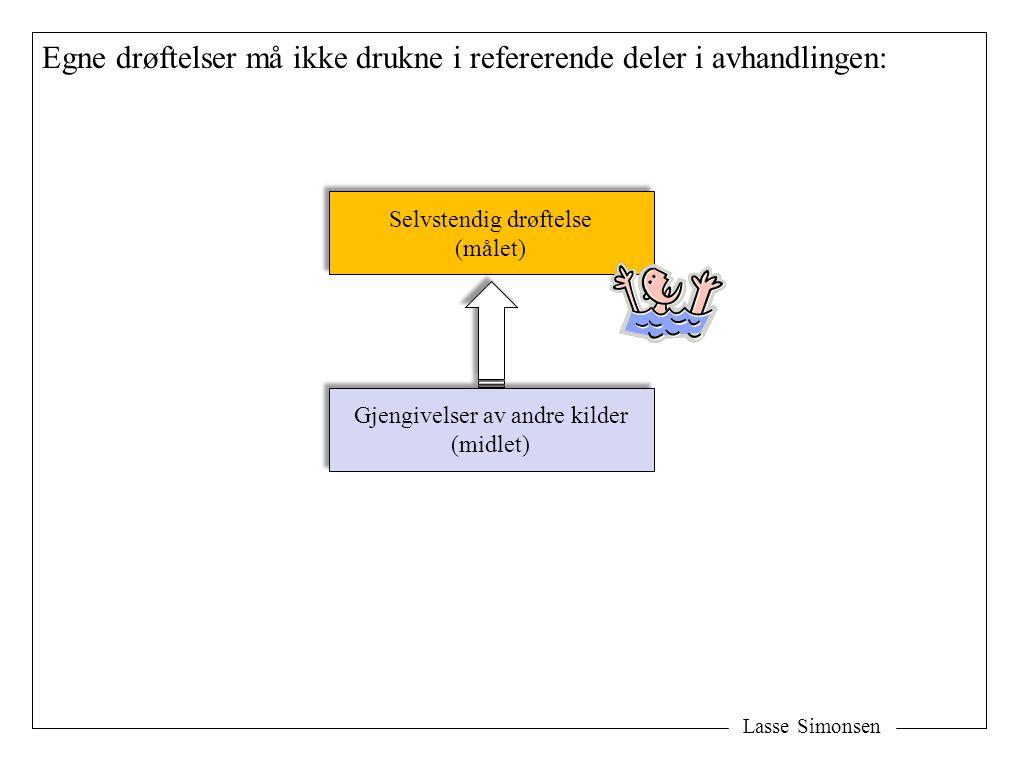Lasse Simonsen Egne drøftelser må ikke drukne i refererende deler i avhandlingen: Gjengivelser av andre kilder (midlet) Gjengivelser av andre kilder (
