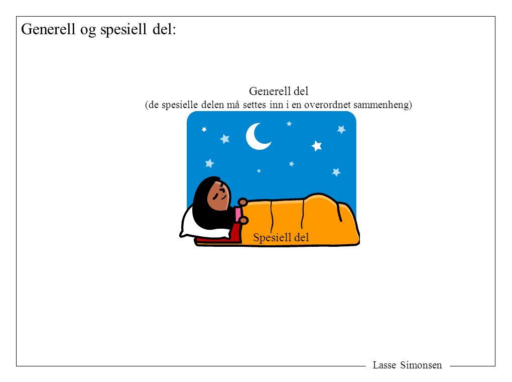 Lasse Simonsen Generell og spesiell del: Spesiell del Generell del (de spesielle delen må settes inn i en overordnet sammenheng)