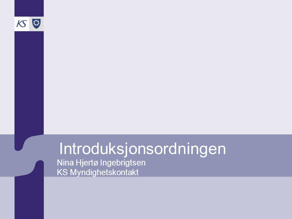 Introduksjonsordningen Nina Hjertø Ingebrigtsen KS Myndighetskontakt