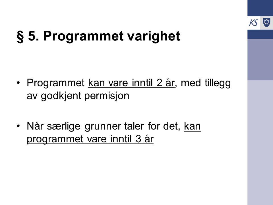 § 5. Programmet varighet Programmet kan vare inntil 2 år, med tillegg av godkjent permisjon Når særlige grunner taler for det, kan programmet vare inn