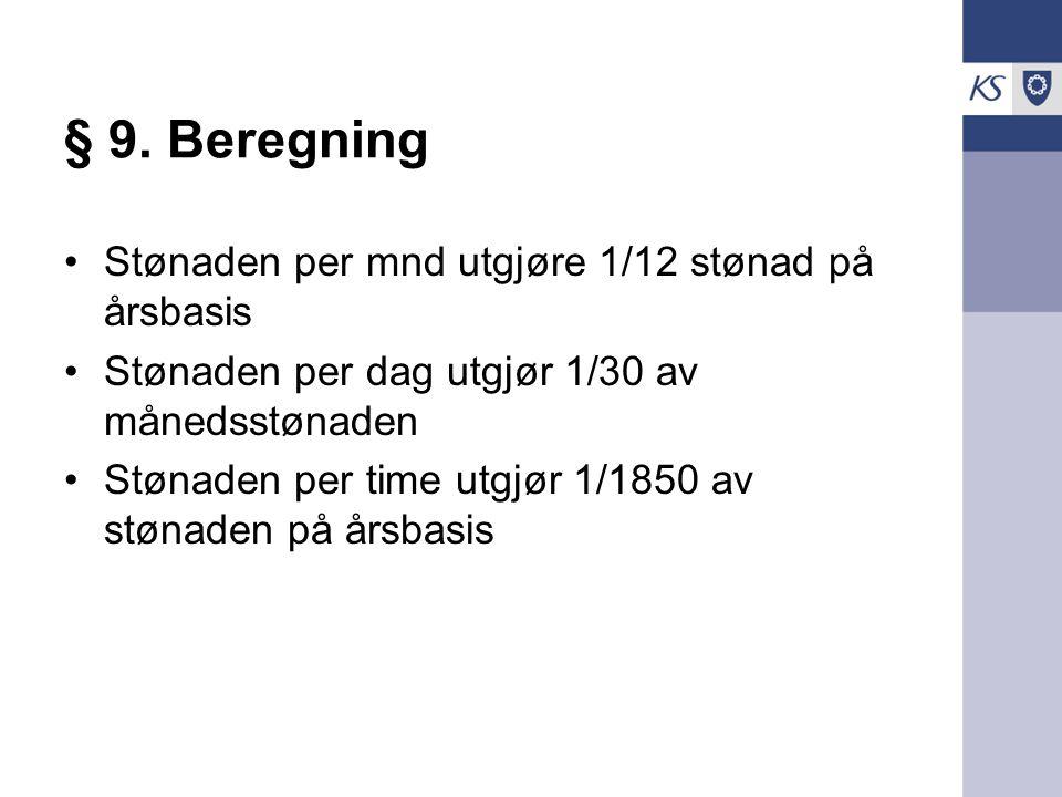 § 9. Beregning Stønaden per mnd utgjøre 1/12 stønad på årsbasis Stønaden per dag utgjør 1/30 av månedsstønaden Stønaden per time utgjør 1/1850 av støn