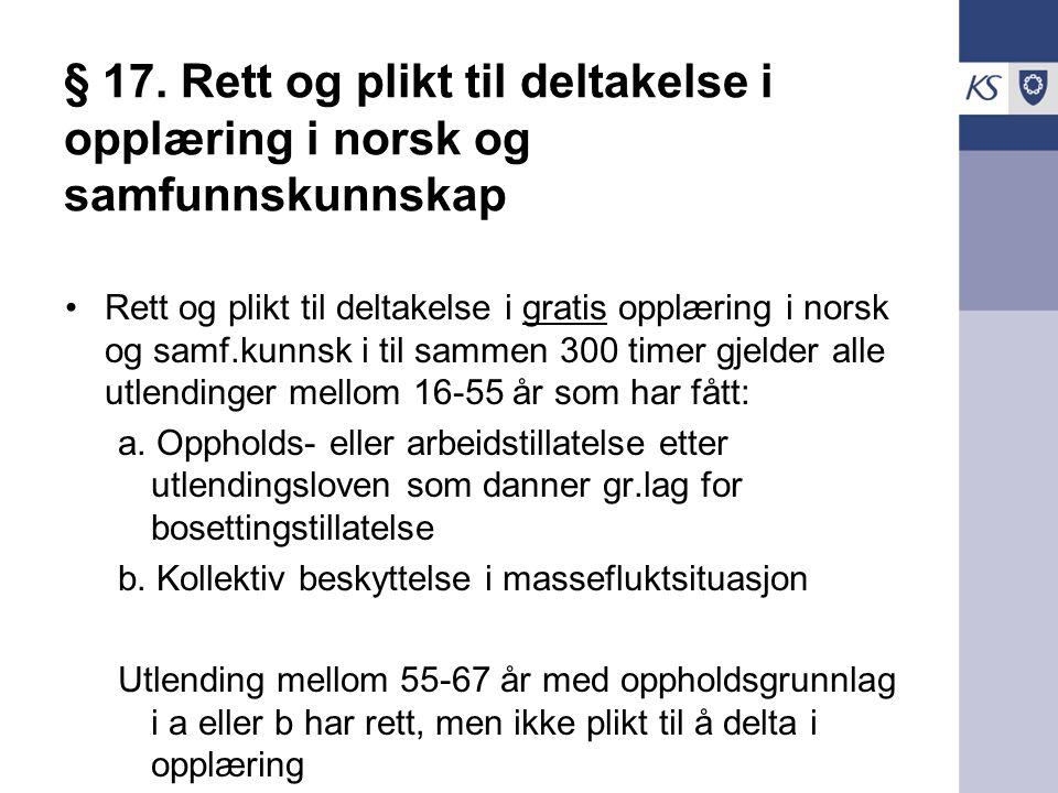 § 17. Rett og plikt til deltakelse i opplæring i norsk og samfunnskunnskap Rett og plikt til deltakelse i gratis opplæring i norsk og samf.kunnsk i ti