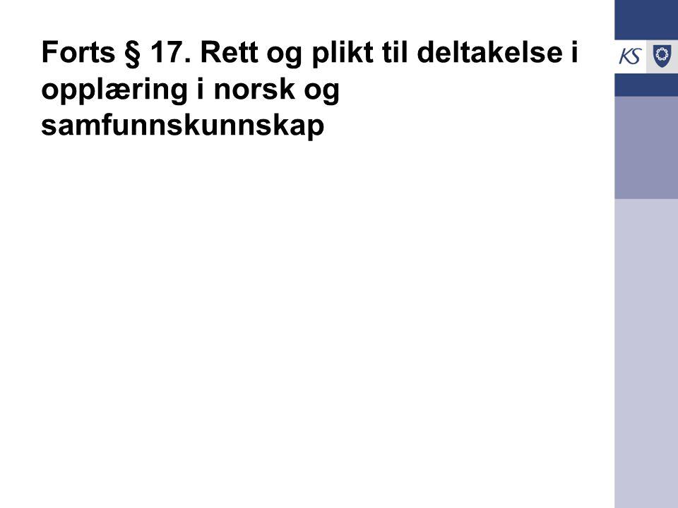 Forts § 17. Rett og plikt til deltakelse i opplæring i norsk og samfunnskunnskap