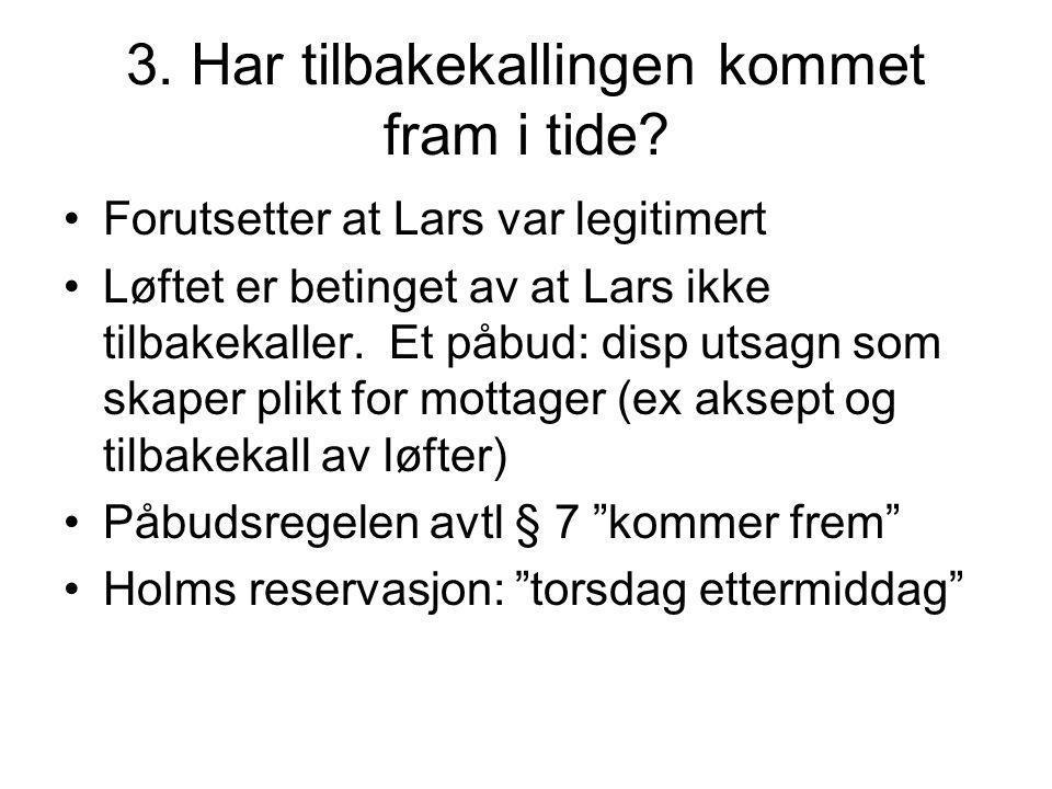 3. Har tilbakekallingen kommet fram i tide? Forutsetter at Lars var legitimert Løftet er betinget av at Lars ikke tilbakekaller. Et påbud: disp utsagn