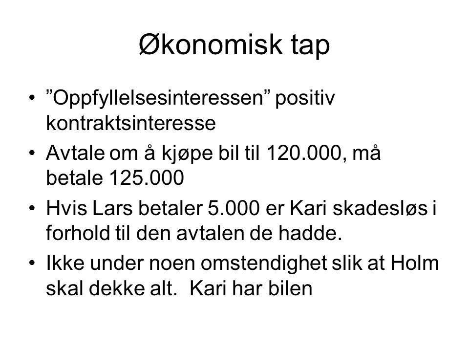 """Økonomisk tap """"Oppfyllelsesinteressen"""" positiv kontraktsinteresse Avtale om å kjøpe bil til 120.000, må betale 125.000 Hvis Lars betaler 5.000 er Kari"""