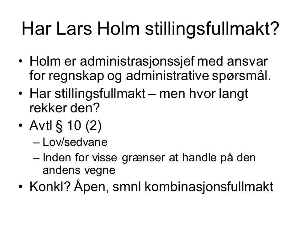 Har Lars Holm stillingsfullmakt? Holm er administrasjonssjef med ansvar for regnskap og administrative spørsmål. Har stillingsfullmakt – men hvor lang