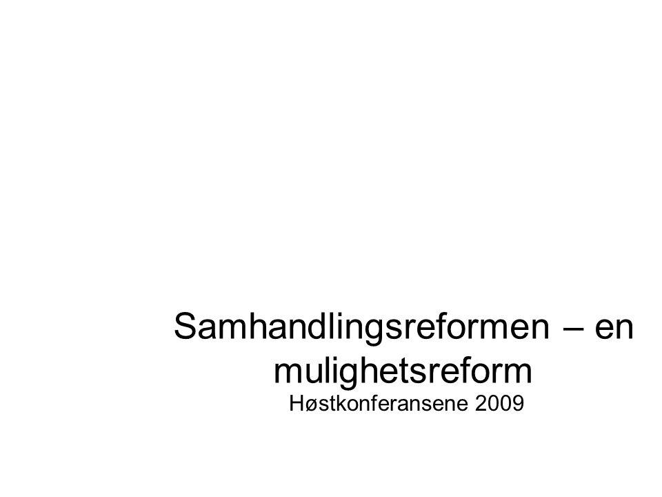 Samhandlingsreformen – en mulighetsreform Høstkonferansene 2009