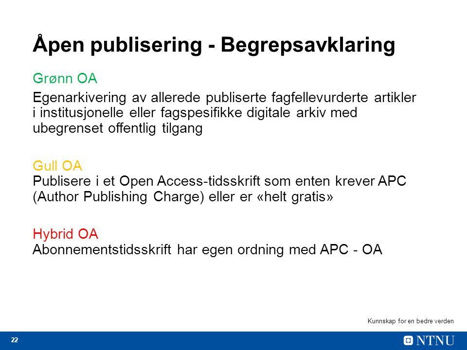 22 Åpen publisering - Begrepsavklaring Grønn OA Egenarkivering av allerede publiserte fagfellevurderte artikler i institusjonelle eller fagspesifikke