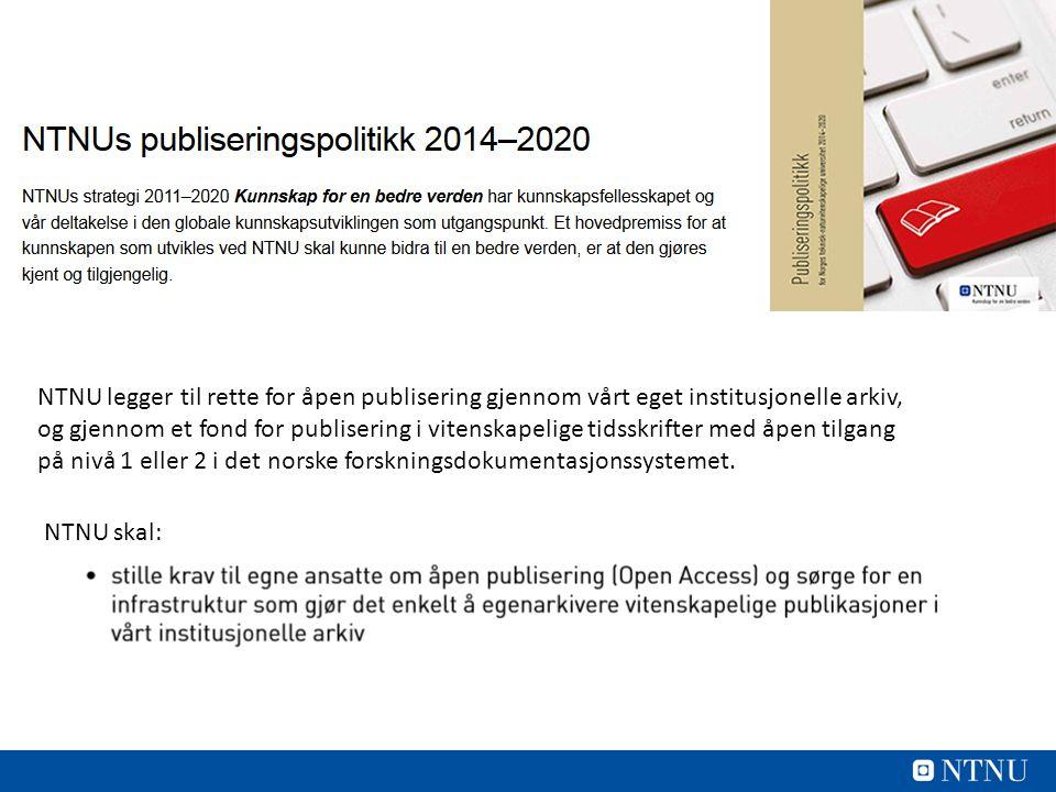 NTNU skal: NTNU legger til rette for åpen publisering gjennom vårt eget institusjonelle arkiv, og gjennom et fond for publisering i vitenskapelige tidsskrifter med åpen tilgang på nivå 1 eller 2 i det norske forskningsdokumentasjonssystemet.