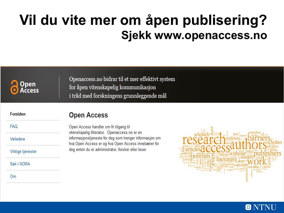 Vil du vite mer om åpen publisering Sjekk www.openaccess.no