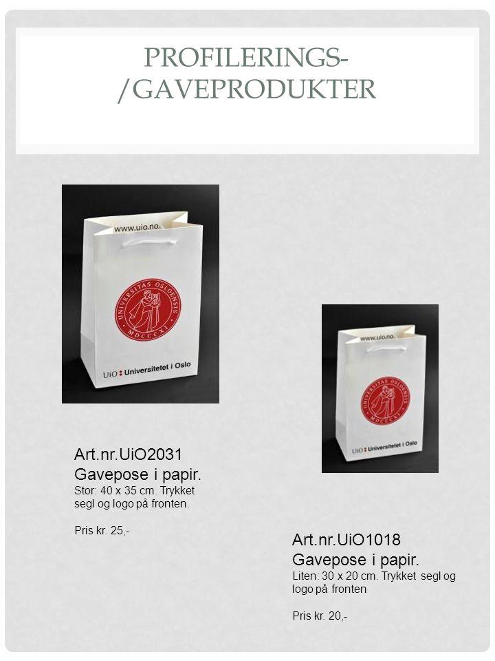 PROFILERINGS- /GAVEPRODUKTER Art.nr.UiO2031 Gavepose i papir. Stor: 40 x 35 cm. Trykket segl og logo på fronten. Pris kr. 25,- Art.nr.UiO1018 Gavepose
