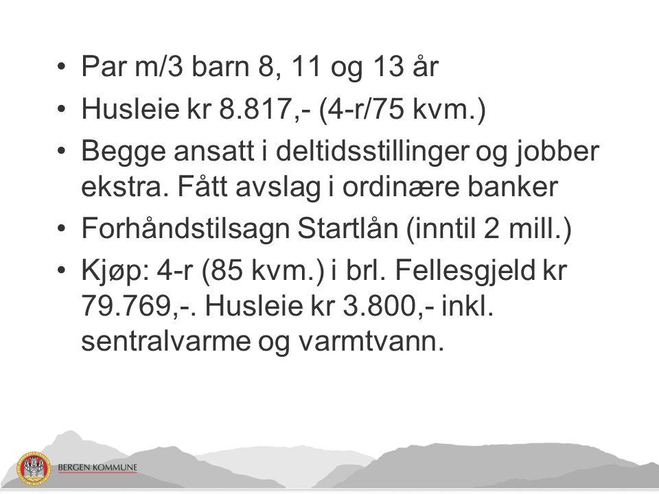 Par m/3 barn 8, 11 og 13 år Husleie kr 8.817,- (4-r/75 kvm.) Begge ansatt i deltidsstillinger og jobber ekstra.