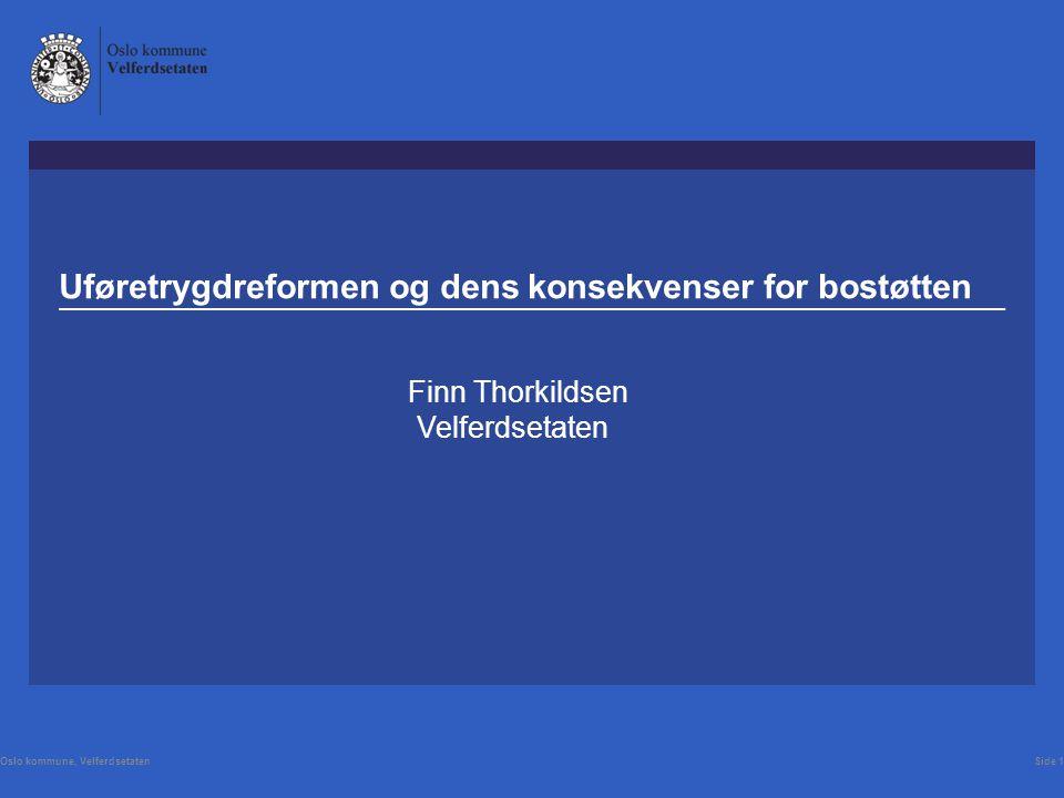 Uføretrygdreformen og dens konsekvenser for bostøtten Finn Thorkildsen Velferdsetaten Oslo kommune, VelferdsetatenSide 1