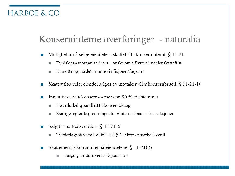 Konserninterne overføringer - naturalia ■Mulighet for å selge eiendeler «skattefritt» konserninternt; § 11-21 ■Typisk pga reorganiseringer – ønske om