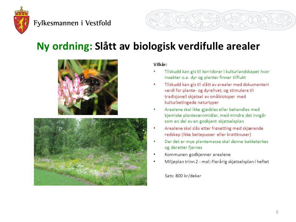 Ny ordning: Slått av biologisk verdifulle arealer Vilkår: Tilskudd kan gis til korridorer i kulturlandskapet hvor insekter o.a.