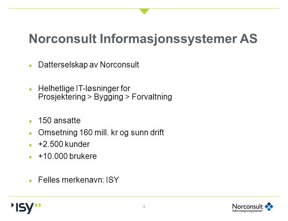 Norconsult Informasjonssystemer AS ● Datterselskap av Norconsult ● Helhetlige IT-løsninger for Prosjektering > Bygging > Forvaltning ● 150 ansatte ● O