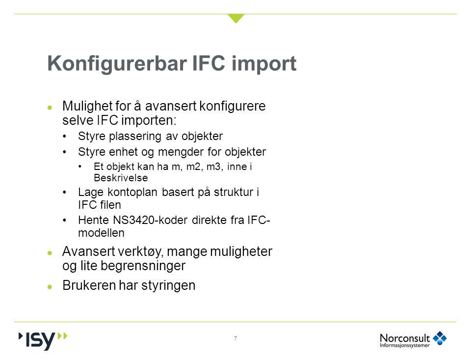 Konfigurerbar IFC import 7 ● Mulighet for å avansert konfigurere selve IFC importen: Styre plassering av objekter Styre enhet og mengder for objekter