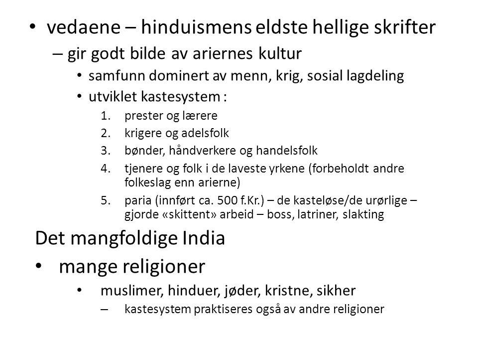 vedaene – hinduismens eldste hellige skrifter – gir godt bilde av ariernes kultur samfunn dominert av menn, krig, sosial lagdeling utviklet kastesyste