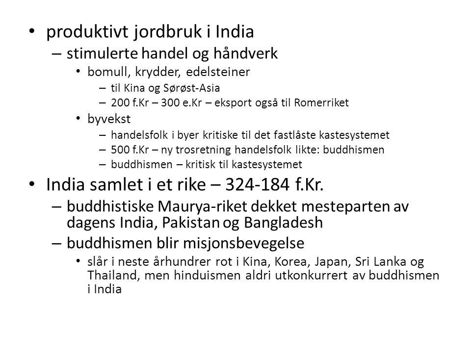 produktivt jordbruk i India – stimulerte handel og håndverk bomull, krydder, edelsteiner – til Kina og Sørøst-Asia – 200 f.Kr – 300 e.Kr – eksport ogs