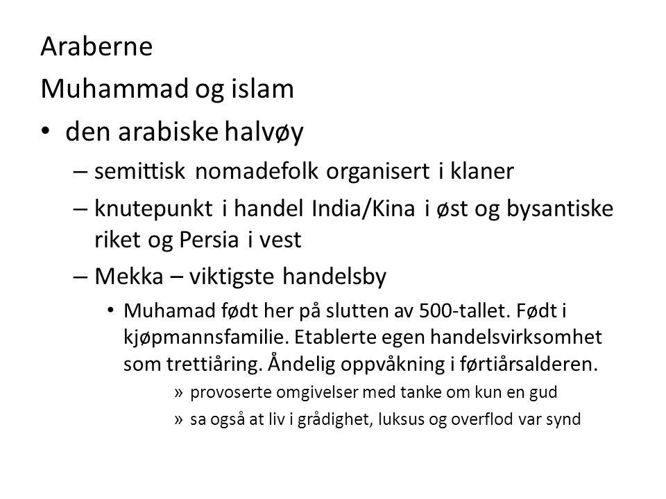 Araberne Muhammad og islam den arabiske halvøy – semittisk nomadefolk organisert i klaner – knutepunkt i handel India/Kina i øst og bysantiske riket o