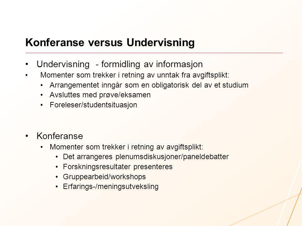Konferanse versus Undervisning Undervisning - formidling av informasjon Momenter som trekker i retning av unntak fra avgiftsplikt: Arrangementet inngå
