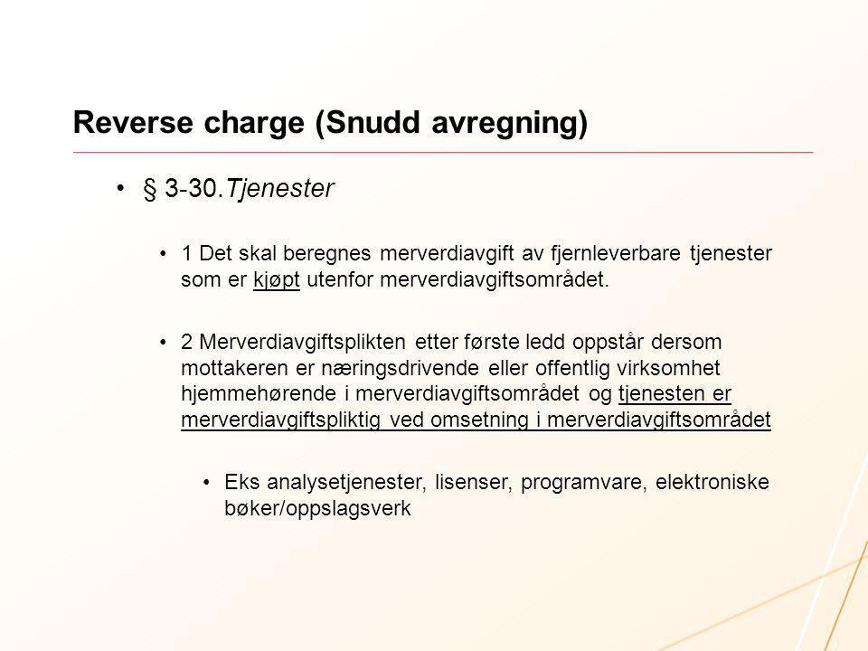 Reverse charge (Snudd avregning) § 3-30.Tjenester 1 Det skal beregnes merverdiavgift av fjernleverbare tjenester som er kjøpt utenfor merverdiavgiftso