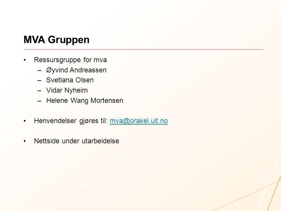 MVA Gruppen Ressursgruppe for mva –Øyvind Andreassen –Svetlana Olsen –Vidar Nyheim –Helene Wang Mortensen Henvendelser gjøres til: mva@orakel.uit.nomv