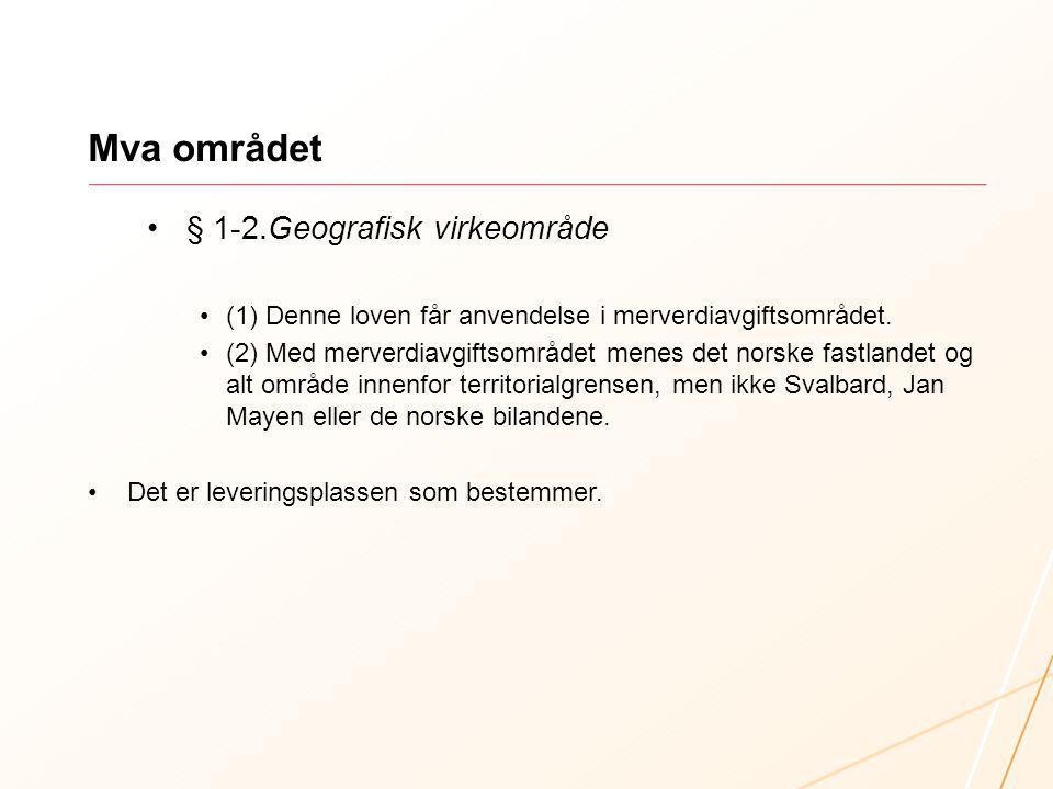 Mva området § 1-2.Geografisk virkeområde (1) Denne loven får anvendelse i merverdiavgiftsområdet. (2) Med merverdiavgiftsområdet menes det norske fast