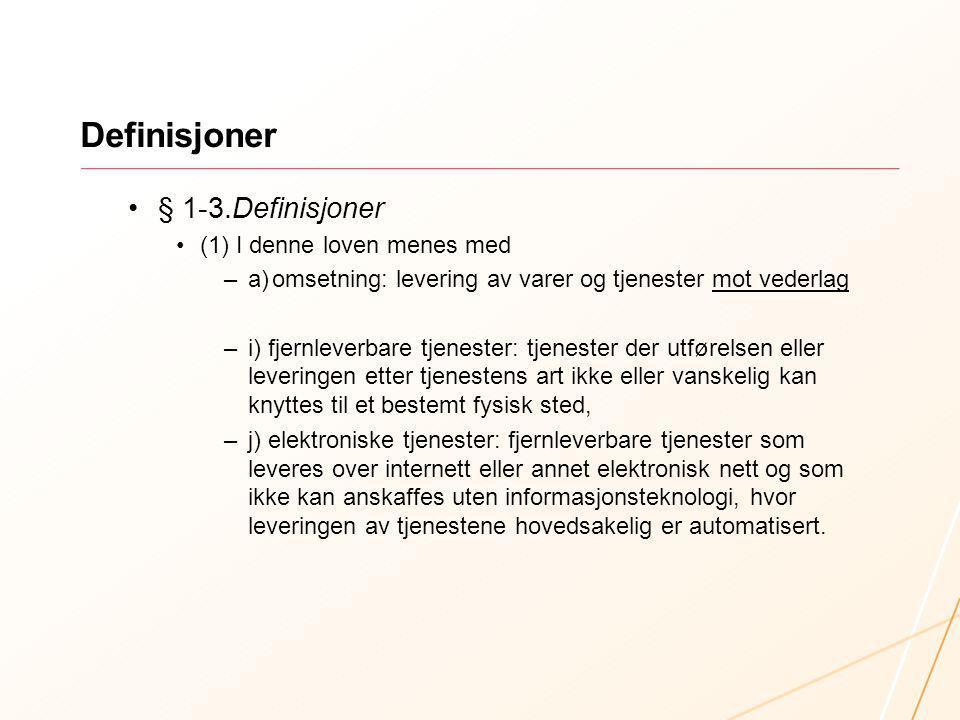 Definisjoner § 1-3.Definisjoner (1) I denne loven menes med –a)omsetning: levering av varer og tjenester mot vederlag –i) fjernleverbare tjenester: tj