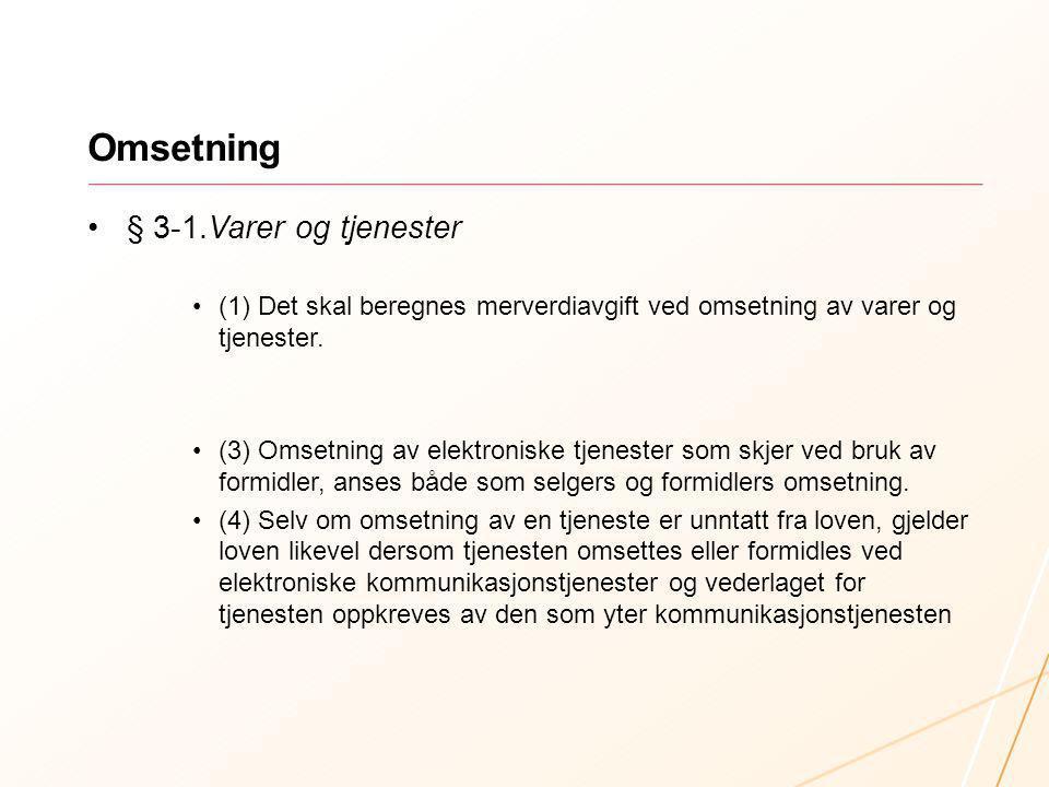 Omsetning § 3-1. Varer og tjenester (1) Det skal beregnes merverdiavgift ved omsetning av varer og tjenester. (3) Omsetning av elektroniske tjenester