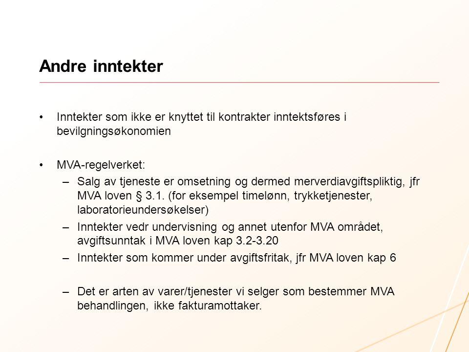 Andre inntekter Inntekter som ikke er knyttet til kontrakter inntektsføres i bevilgningsøkonomien MVA-regelverket: –Salg av tjeneste er omsetning og dermed merverdiavgiftspliktig, jfr MVA loven § 3.1.