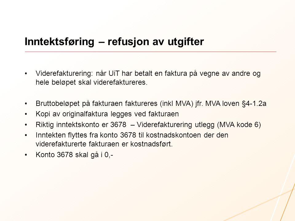 Inntektsføring – refusjon av utgifter Viderefakturering: når UiT har betalt en faktura på vegne av andre og hele beløpet skal viderefaktureres.