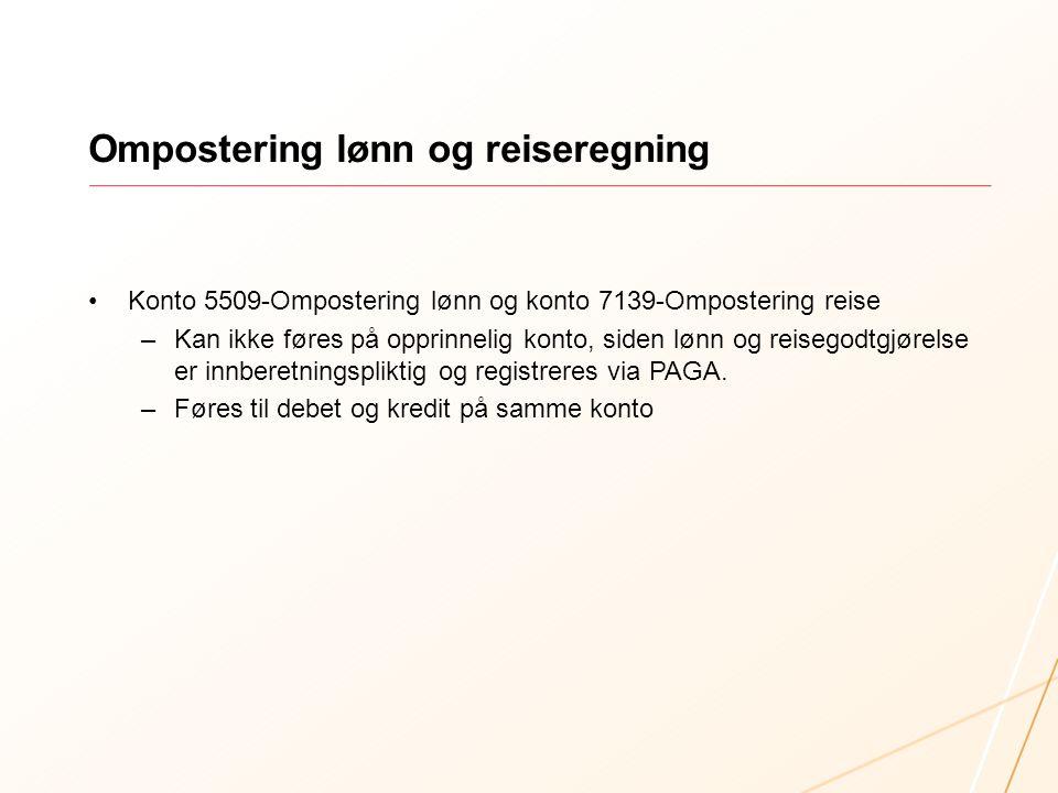Ompostering lønn og reiseregning Konto 5509-Ompostering lønn og konto 7139-Ompostering reise –Kan ikke føres på opprinnelig konto, siden lønn og reisegodtgjørelse er innberetningspliktig og registreres via PAGA.