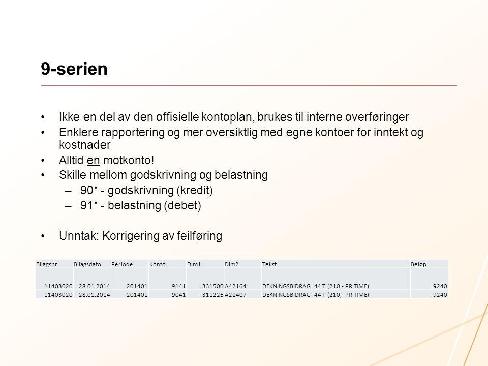 9-serien Ikke en del av den offisielle kontoplan, brukes til interne overføringer Enklere rapportering og mer oversiktlig med egne kontoer for inntekt og kostnader Alltid en motkonto.
