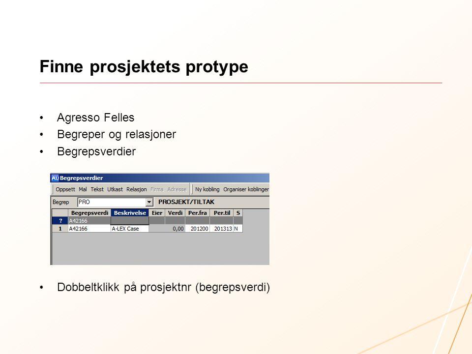 Finne prosjektets protype Agresso Felles Begreper og relasjoner Begrepsverdier Dobbeltklikk på prosjektnr (begrepsverdi)