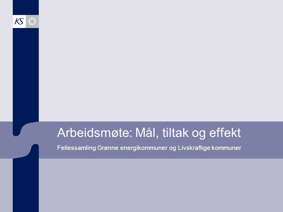 Arbeidsmøte: Mål, tiltak og effekt Fellessamling Grønne energikommuner og Livskraftige kommuner