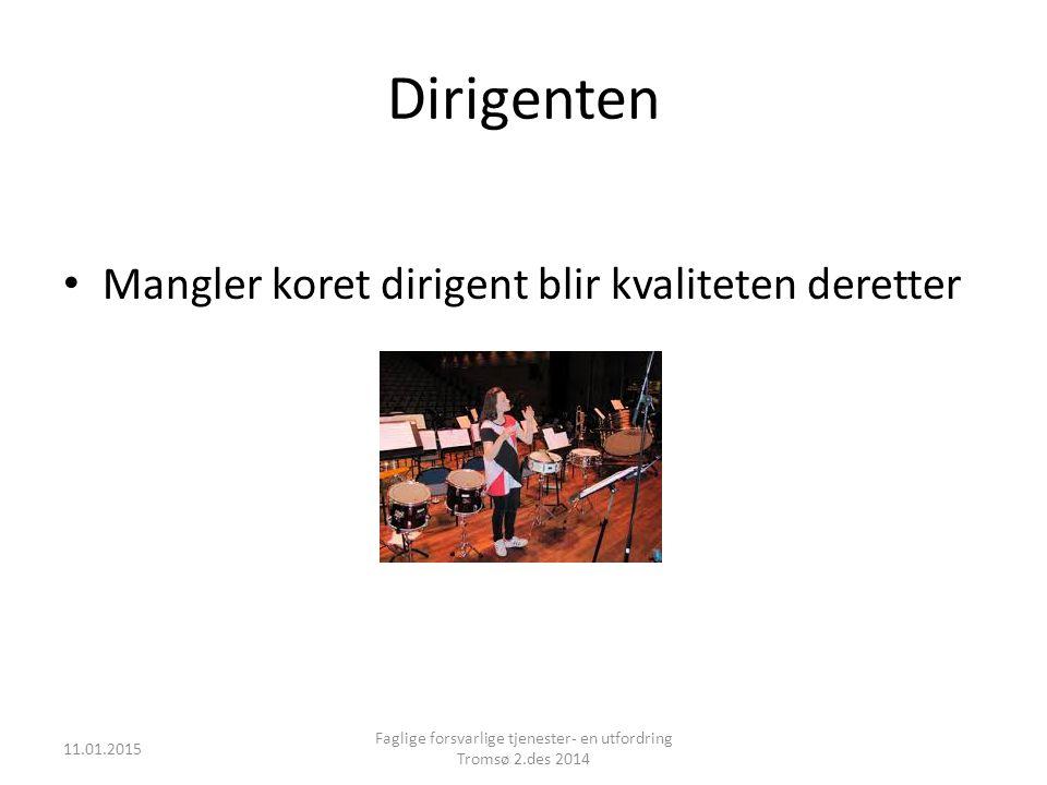 Dirigenten Mangler koret dirigent blir kvaliteten deretter 11.01.2015 Faglige forsvarlige tjenester- en utfordring Tromsø 2.des 2014