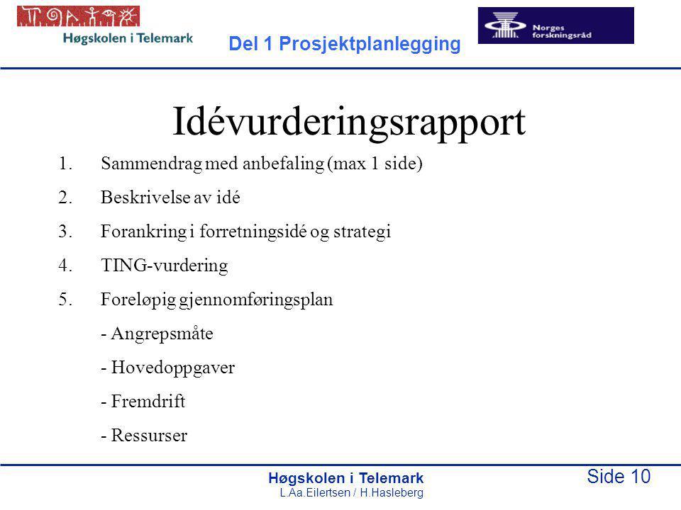 Høgskolen i Telemark Side 10 L.Aa.Eilertsen / H.Hasleberg Idévurderingsrapport 1.Sammendrag med anbefaling (max 1 side) 2.Beskrivelse av idé 3.Forankr