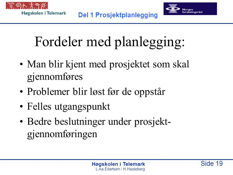 Høgskolen i Telemark Side 19 L.Aa.Eilertsen / H.Hasleberg Fordeler med planlegging: Man blir kjent med prosjektet som skal gjennomføres Problemer blir